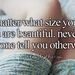 Az édességek után pedig elsütheti azt a szöveget, hogy ön a méreteitől függetlenül is gyönyörű.